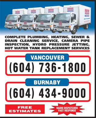 Rotor Plumbers &amp; Drainage Ltd (604-549-5048) - Annonce illustr&eacute;e - COMPLETE PLUMBING, HEATING, SEWER &amp; DRAIN CLEANING SERVICE, CAMERA PIPE INSPECTION, HYDRO PRESSURE JETTING, HOT WATER TANK REPLACEMENT SERVICES VANCOUVER ( ) 604 736-1800 BURNABY ( ) 604 434-9000 FREE RADIO DISPATCHED FAST RESPONSE ESTIMATES