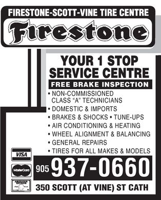 Scott Vine Tire Centre (905-937-0660) - Display Ad - FIRESTONE-SCOTT-VINE TIRE CENTRE Firestone YOUR 1 STOP SERVICE CENTRE FREE BRAKE INSPECTION NON-COMMISSIONED CLASS A TECHNICIANS DOMESTIC & IMPORTS BRAKES & SHOCKS  TUNE-UPS AIR CONDITIONING & HEATING WHEEL ALIGNMENT & BALANCING GENERAL REPAIRS TIRES FOR ALL MAKES & MODELS 905 937-0660 350 SCOTT (AT VINE) ST CATH VISA MasterCard AMERICAN EXPRESS