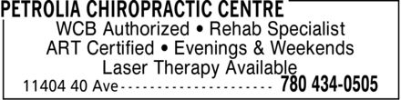 Petrolia Chiropractic Centre (780-434-0505) - Display Ad - WCB Authorized  Rehab Specialist ART Certified  Evenings & Weekends Laser Therapy Available  WCB Authorized  Rehab Specialist ART Certified  Evenings & Weekends Laser Therapy Available