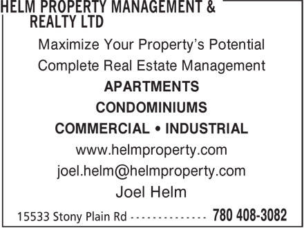 Helm Property Management & Realty Ltd (780-408-3082) - Annonce illustrée - www.helmproperty.com Joel Helm COMMERCIAL • INDUSTRIAL Maximize Your Property's Potential Complete Real Estate Management APARTMENTS CONDOMINIUMS COMMERCIAL • INDUSTRIAL www.helmproperty.com Joel Helm Maximize Your Property's Potential Complete Real Estate Management APARTMENTS CONDOMINIUMS