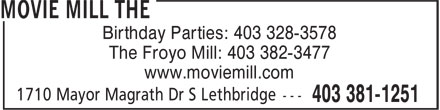 Movie Mill The (403-381-1251) - Display Ad - Birthday Parties: 403 328-3578 The Froyo Mill: 403 382-3477 www.moviemill.com