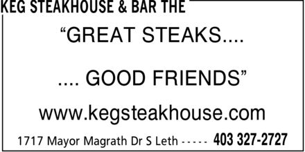 The Keg Steakhouse & Bar (403-327-2727) - Annonce illustrée - ¿GREAT STEAKS.... .... GOOD FRIENDS¿ www.kegsteakhouse.com