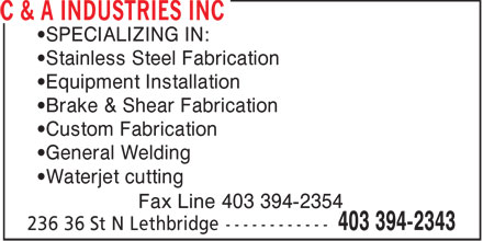 C & A Industries Inc (403-394-2343) - Display Ad - SPECIALIZING IN: Stainless Steel Fabrication Equipment Installation Brake & Shear Fabrication Custom Fabrication General Welding Waterjet cutting Fax Line 403 394-2354 - WATERJET CUTTING - SHEAR FABRICATION - BRAKE FABRICATION - STAINLESS STEEL FABRICATION - CUSTOM FABRICATION - EQUIPMENT INSTALLATION
