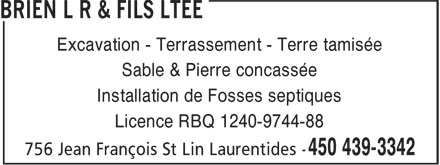 Brien L R & Fils Ltée (450-439-3342) - Annonce illustrée======= - Excavation - Terrassement - Terre tamisée - Sable & Pierre concassée - Installation de Fosses septiques - Licence RBQ 1240-9744-88