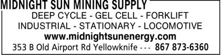 Midnight Sun Mining Supply (867-873-6360) - Annonce illustrée - DEEP CYCLE - GEL CELL - FORKLIFT INDUSTRIAL - STATIONARY - LOCOMOTIVE www.midnightsunenergy.com