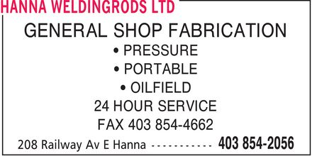 Hanna Weldingrods Ltd (403-854-2056) - Annonce illustrée - GENERAL SHOP FABRICATION PRESSURE PORTABLE OILFIELD 24 HOUR SERVICE FAX 403 854-4662