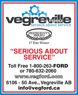 Vegreville Ford Sales &amp; Service Inc (780-603-4271) - Display Ad - 17 Time Winner SERIOUS ABOUT SERVICE Toll Free 1-800-263-FORD or 780-632-2060 www.vegford.com 6106 - 50 Ave., Vegreville AB info@vegford.ca
