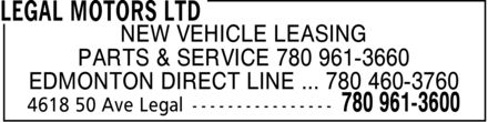 Legal Motors Ltd (780-961-3600) - Display Ad - NEW VEHICLE LEASING PARTS & SERVICE  780 961-3660 EDMONTON DIRECT LINE  780 460-3760