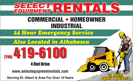 Select Equipment Rentals (780-419-6441) - Display Ad - 24 Hour Emergency Service Also Located in Athabasca 780 780 4 Riel Drive www.selectequipmentrentals.com Serving St. Albert & Area For Over 10 Years