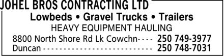 Johel Bros Contracting Ltd (250-749-3977) - Display Ad - Lowbeds ¿ Gravel Trucks ¿ Trailers HEAVY EQUIPMENT HAULING Lowbeds ¿ Gravel Trucks ¿ Trailers HEAVY EQUIPMENT HAULING