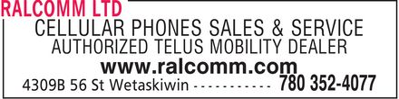Ralcomm Ltd (780-352-4077) - Display Ad - CELLULAR PHONES SALES & SERVICE AUTHORIZED TELUS MOBILITY DEALER www.ralcomm.com