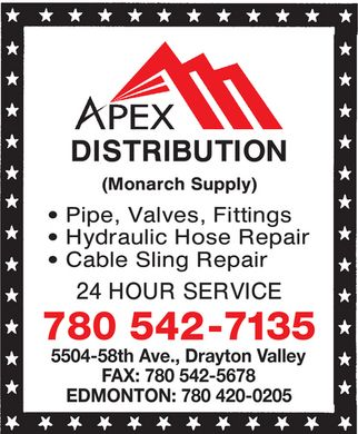 Apex Distribution (780-542-9946) - Display Ad - APEX Distribution (Monarch Supply) Pipe, Valve, Fittings Hydraulic Hose Repair Cable Sling Repair 24 Hour Service 780 542-7135 5504 58th Ave., Drayton Valley FAX:  780 542-5678 EDMONTON:  780 420-0205