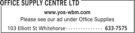 Office Supply Centre Ltd (867-633-7575) - Annonce illustrée - www.yos-wbm.com Please see our ad under Office Supplies www.yos-wbm.com Please see our ad under Office Supplies