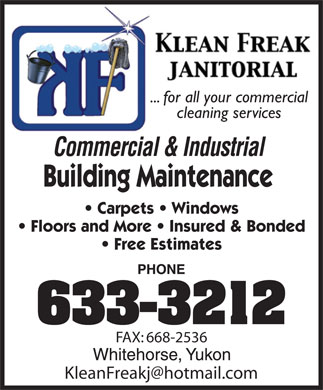 Klean Freak Janitorial (867-633-3212) - Display Ad - ... for all your commercial cleaning services Carpets   Windows Floors and More   Insured & Bonded Free Estimates FAX: 668-2536 KleanFreakj@hotmail.com