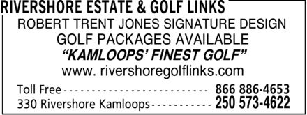 "Rivershore Estate & Golf Links (250-573-4622) - Annonce illustrée - ROBERT TRENT JONES SIGNATURE DESIGN GOLF PACKAGES AVAILABLE ""KAMLOOPS' FINEST GOLF"" www. rivershoregolflinks.com"