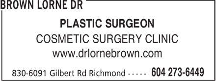 Cosmetic Surgery Clinic Of Dr Lorne Brown (604-238-0689) - Display Ad - PLASTIC SURGEON COSMETIC SURGERY CLINIC www.drlornebrown.com