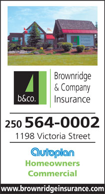 Brownridge & Company Insurance Services Inc (250-564-0002) - Display Ad - Brownridge & Company b&co. Insurance 250 564-0002 1198 Victoria Street Homeowners Commercial www.brownridgeinsurance.com  Brownridge & Company b&co. Insurance 250 564-0002 1198 Victoria Street Homeowners Commercial www.brownridgeinsurance.com  Brownridge & Company b&co. Insurance 250 564-0002 1198 Victoria Street Homeowners Commercial www.brownridgeinsurance.com