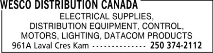 WESCO Distribution Canada (250-374-2112) - Display Ad - ELECTRICAL SUPPLIES, MOTORS, LIGHTING, DATACOM PRODUCTS DISTRIBUTION EQUIPMENT, CONTROL,