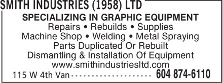 Smith Industries (1958) Ltd (604-874-6110) - Annonce illustr&eacute;e - SPECIALIZING IN GRAPHIC EQUIPMENT Repairs &iquest; Rebuilds &iquest; Supplies Machine Shop &iquest; Welding &iquest; Metal Spraying Parts Duplicated Or Rebuilt Dismantling &amp; Installation Of Equipment www.smithindustriesltd.com SPECIALIZING IN GRAPHIC EQUIPMENT Repairs &iquest; Rebuilds &iquest; Supplies Machine Shop &iquest; Welding &iquest; Metal Spraying Parts Duplicated Or Rebuilt Dismantling &amp; Installation Of Equipment www.smithindustriesltd.com