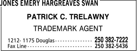 Jones Emery Hargreaves Swan (250-382-7222) - Display Ad - PATRICK C. TRELAWNY TRADEMARK AGENT