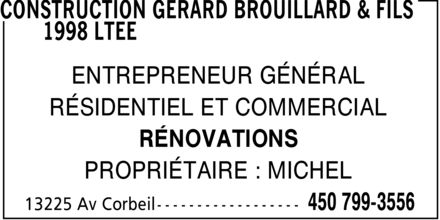 Construction Gérard Brouillard & Fils 1998 Ltée (450-799-3556) - Annonce illustrée======= - ENTREPRENEUR GÉNÉRAL RÉSIDENTIEL ET COMMERCIAL RÉNOVATIONS PROPRIÉTAIRE : MICHEL