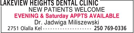 Lakeview Heights Dental Clinic (250-769-0336) - Display Ad - NEW PATIENTS WELCOME EVENING & Saturday APPTS AVAILABLE Dr. Jadwiga Miliszewski  NEW PATIENTS WELCOME EVENING & Saturday APPTS AVAILABLE Dr. Jadwiga Miliszewski