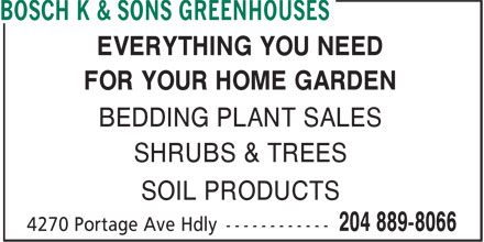 Bosch K & Sons Greenhouses (204-889-8066) - Annonce illustrée - EVERYTHING YOU NEED FOR YOUR HOME GARDEN BEDDING PLANT SALES SHRUBS & TREES SOIL PRODUCTS  EVERYTHING YOU NEED FOR YOUR HOME GARDEN BEDDING PLANT SALES SHRUBS & TREES SOIL PRODUCTS