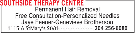 Southside Therapy Centre (204-256-6080) - Annonce illustrée - Permanent Hair Removal Free Consultation-Personalized Needles Jaye Feener-Genevieve Brotherson  Permanent Hair Removal Free Consultation-Personalized Needles Jaye Feener-Genevieve Brotherson