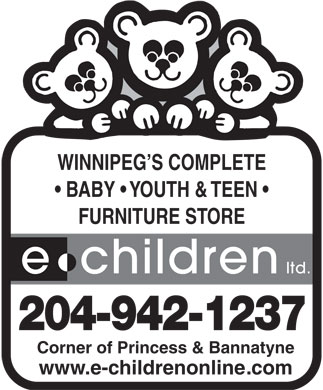E-Children Ltd (204-942-1237) - Annonce illustrée - WINNIPEG S COMPLETE BABY   YOUTH & TEEN FURNITURE STORE e children ltd. 204-942-1237 Corner of Princess & Bannatyne www.e-childrenonline.com