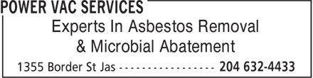 Power Vac Services (204-632-4433) - Display Ad - & Microbial Abatement Experts In Asbestos Removal Experts In Asbestos Removal & Microbial Abatement