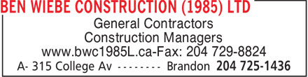 Ben Wiebe Construction (1985) Ltd (204-725-1436) - Display Ad - General Contractors Construction Managers www.bwc1985L.ca-Fax: 204 729-8824  General Contractors Construction Managers www.bwc1985L.ca-Fax: 204 729-8824