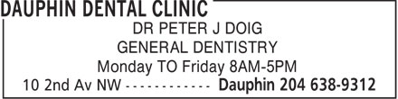 Dauphin Dental Clinic (204-638-9312) - Annonce illustrée - DR PETER J DOIG GENERAL DENTISTRY Monday TO Friday 8AM-5PM  DR PETER J DOIG GENERAL DENTISTRY Monday TO Friday 8AM-5PM