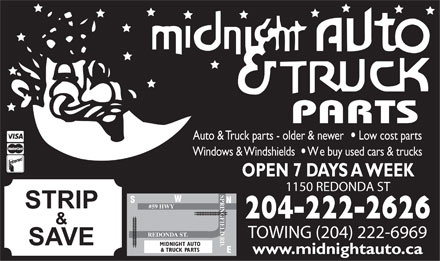 Midnight Auto & Truck Parts (204-222-2626) - Display Ad - PARTS Auto & Truck parts - older & newer Low cost parts Windows & Windshields We buy used cars & trucks OPEN 7 DAYS A WEEK 1150 REDONDA ST SPRINGFIELD RD. W S N #59 HWY 204-222-2626 REDONDA ST. TOWING (204) 222-6969 MIDNIGHT AUTO & TRUCK PARTS E www.midnightauto.ca