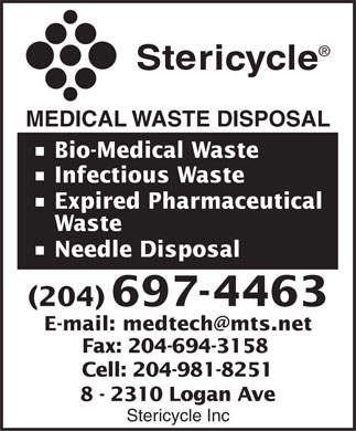 Stericycle Inc (204-697-4463) - Display Ad - MEDICAL WASTE DISPOSAL Bio-Medical Waste Infectious Waste Expired Pharmaceutical Waste Needle Disposal (204) 697-4463 E-mail: medtech@mts.net Fax: 204-694-3158 Cell: 204-981-8251 8 - 2310 Logan Ave Stericycle Inc