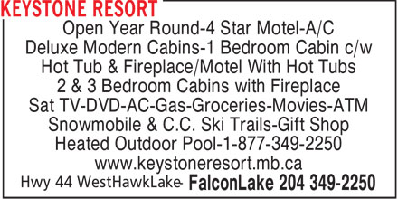 Keystone Resort (204-349-2250) - Annonce illustrée======= - Open Year Round-4 Star Motel-A/C - Deluxe Modern Cabins-1 Bedroom Cabin c/w - Hot Tub & Fireplace/Motel With Hot Tubs - 2 & 3 Bedroom Cabins with Fireplace - Sat TV-DVD-AC-Gas-Groceries-Movies-ATM - Snowmobile & C.C. Ski Trails-Gift Shop - Heated Outdoor Pool-1-877-349-2250 - www.keystoneresort.mb.ca