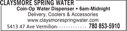 Claysmore Spring Water (780-853-5910) - Annonce illustrée - Coin-Op Water Dispenser • 6am-Midnight Delivery, Coolers & Accessories www.claysmorespringwater.com Coin-Op Water Dispenser • 6am-Midnight Delivery, Coolers & Accessories www.claysmorespringwater.com