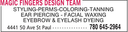 Magic Fingers Design Team (780-645-2964) - Annonce illustrée - MAGIC FINGERS DESIGN TEAM STYLING PERMS COLORING TANNING EAR PIERCING FACIAL WAXING EYEBROW & EYELASH DYEING 4441 50 Ave St Paul 780 645-2964