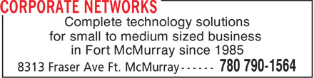 Corporate Networks (780-762-0264) - Display Ad - Complete technology solutions for small to medium sized business in Fort McMurray since 1985