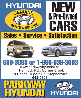 Parkway Hyundai (709-639-3093) - Annonce illustrée - NEW & Pre-Owned CARS Sales   Service   Satisfaction 639-3093 or 1-866-639-3093 www.parkwayhyundai.ca 1 Hemlock Rd., Corner Brook 19 Prince Rupert Dr., Stephenville 643-5303