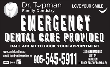 Dental Care Emergencies (289-975-4311) - Display Ad - LOVE YOUR SMILE EMERGENCY EMERGENCY DENTAL CARE PROVIDED DENTAL CARE PROVIDED CALL AHEAD TO BOOK YOUR APPOINTMENT www.smilehamilton.ca 289 QUEENSTON RD UNIT 14 HAMILTON 905- (1 BLOCK EAST OF PARKDALE) 545-5911