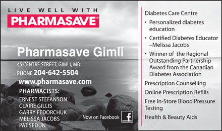 Pharmasave (204-642-5504) - Display Ad - Diabetes Care Centre Personalized diabetes education Certified Diabetes Educator -Melissa Jacobs Winner of  the Regional Outstanding Partnership Award from the Canadian Diabetes Association Prescription Counselling Online Prescription Refills Free In-Store Blood Pressure Testing Health & Beauty Aids