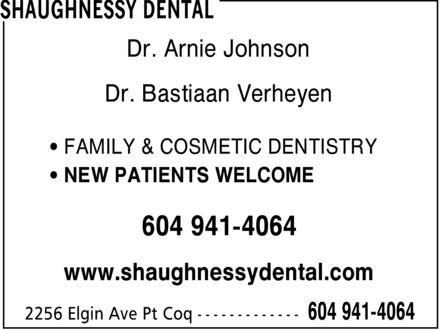 Shaughnessy Dental (604-941-4064) - Annonce illustrée - SHAUGHNESSY DENTAL Dr. Arnie Johnson Dr. Bastiaan Verheyen FAMILY & COSMETIC DENTISTRY NEW PATIENTS WELCOME 604 941-4064 www.shaughnessydental.com 2256 Elgin Ave Pt Coq 604 941-4064