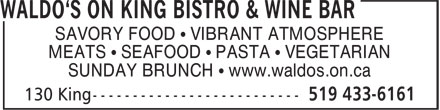 Waldo's On King Bistro & Wine Bar (519-433-6161) - Display Ad - SAVORY FOOD • VIBRANT ATMOSPHERE MEATS • SEAFOOD • PASTA • VEGETARIAN SUNDAY BRUNCH • www.waldos.on.ca