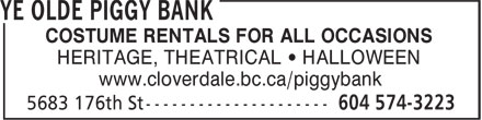 Ye Olde Piggy Bank (604-574-3223) - Display Ad - COSTUME RENTALS FOR ALL OCCASIONS HERITAGE, THEATRICAL • HALLOWEEN www.cloverdale.bc.ca/piggybank