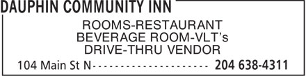 Dauphin Community Inn (204-638-4311) - Annonce illustrée - ROOMS-RESTAURANT BEVERAGE ROOM-VLT's DRIVE-THRU VENDOR  ROOMS-RESTAURANT BEVERAGE ROOM-VLT's DRIVE-THRU VENDOR