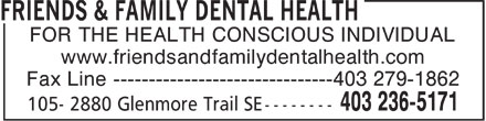 Friends & Family Dental Health (403-236-5171) - Display Ad - FOR THE HEALTH CONSCIOUS INDIVIDUAL www.friendsandfamilydentalhealth.com Fax Line 403 279-1862  FOR THE HEALTH CONSCIOUS INDIVIDUAL www.friendsandfamilydentalhealth.com Fax Line 403 279-1862