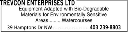 Trevcon Enterprises Ltd (403-239-8803) - Display Ad - Equipment Adapted with Bio-Degradable Materials for Environmentally Sensitive Areas..........Watercourses Equipment Adapted with Bio-Degradable Materials for Environmentally Sensitive Areas..........Watercourses