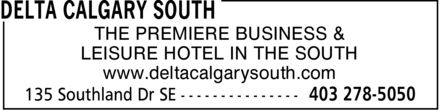 Delta Calgary South (403-278-5050) - Display Ad - www.deltacalgarysouth.com LEISURE HOTEL IN THE SOUTH THE PREMIERE BUSINESS &