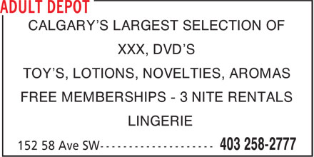 Adult Depot (403-258-2777) - Display Ad - CALGARY'S LARGEST SELECTION OF XXX, DVD'S TOY'S, LOTIONS, NOVELTIES, AROMAS FREE MEMBERSHIPS - 3 NITE RENTALS LINGERIE