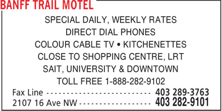 Banff Trail Motel (403-282-9101) - Annonce illustrée - SPECIAL DAILY, WEEKLY RATES DIRECT DIAL PHONES COLOUR CABLE TV   KITCHENETTES CLOSE TO SHOPPING CENTRE, LRT SAIT, UNIVERSITY & DOWNTOWN TOLL FREE 1-888-282-9102
